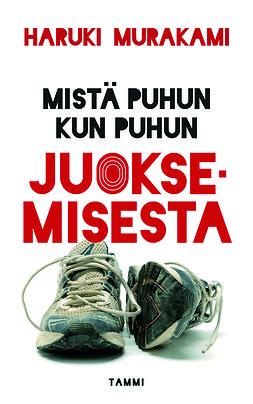 Murakami, Haruki - Mistä puhun kun puhun juoksemisesta, ebook