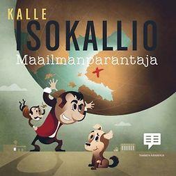 Isokallio, Kalle - Maailmanparantaja, äänikirja