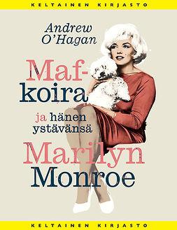 O'Hagan, Andrew - Maf-koira ja hänen ystävänsä Marilyn Monroe, e-kirja