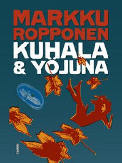 Ropponen, Markku - Kuhala ja yöjuna, ebook