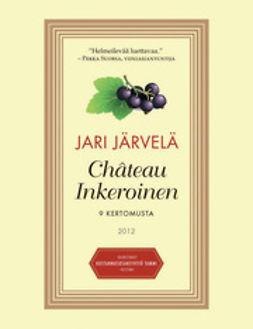 Järvelä, Jari - Chateau Inkeroinen: 9 kertomusta, e-kirja