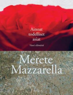 Mazzarella, Merete - Ainoat todelliset asiat, ebook