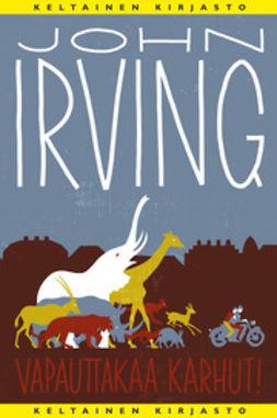 Irving, John - Vapauttakaa karhut!, e-bok