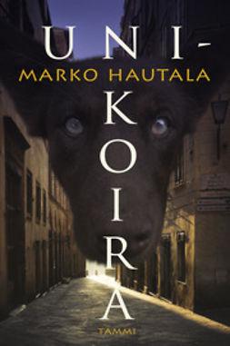 Hautala, Marko - Unikoira, e-kirja
