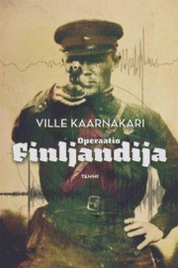 Kaarnakari, Ville - Operaatio Finljandija, e-bok
