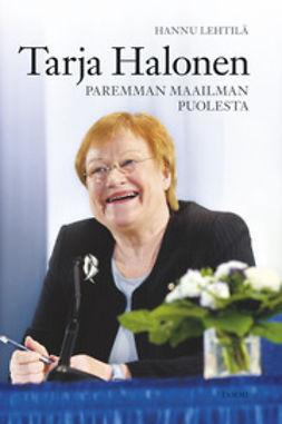 Lehtilä, Hannu - Tarja Halonen: Paremman elämän puolesta, e-kirja