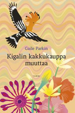 Parkin, Gaile - Kigalin kakkukauppa muuttaa, ebook