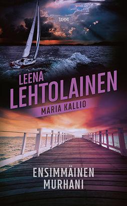 Lehtolainen, Leena - Ensimmäinen murhani: Maria Kallio 1, e-kirja