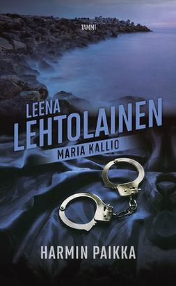 Lehtolainen, Leena - Harmin paikka: Maria Kallio 2, ebook
