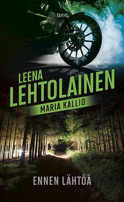 Lehtolainen, Leena - Ennen lähtöä: Maria Kallio 7, ebook