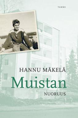 Mäkelä, Hannu - Muistan - Nuoruus, e-kirja