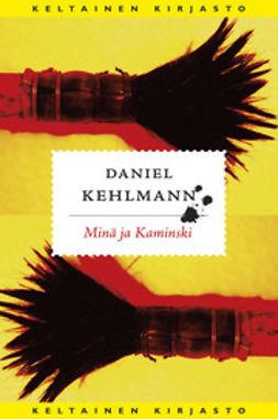 Kehlmann, Daniel - Minä ja Kaminski, e-kirja