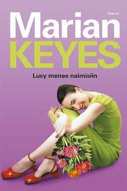 Keyes, Marian - Lucy menee naimisiin, e-bok