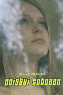 Tiainen, Marja-Leena - Poistui kotoaan, e-kirja