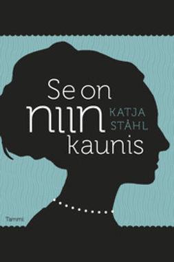 Ståhl, Katja - Se on niin kaunis: 15 naista kertoo suhteestaan ulkonäköön ja kauneuteen, e-kirja