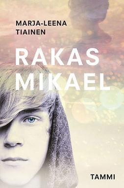Tiainen, Marja-Leena - Rakas Mikael, ebook