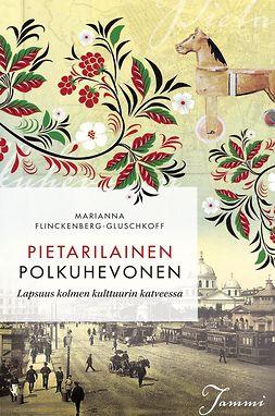 Flinckenberg-Gluschkoff, Marianna - Pietarilainen polkuhevonen: Lapsuus kolmen kulttuurin katveessa, ebook