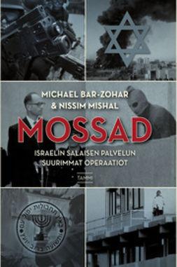 Bar-Zohar, Michael - Mossad: Israelin salaisen palvelun suurimmat operaatiot, e-kirja