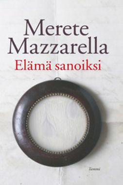 Mazzarella, Merete - Elämä sanoiksi, e-kirja