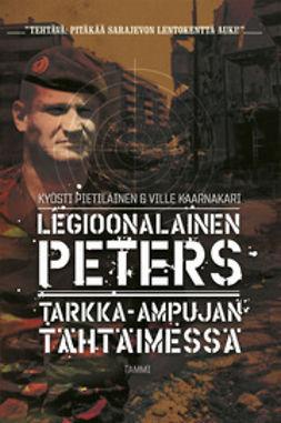 Kaarnakari, Ville - Legioonalainen Peters Tarkka-ampujan tähtäimessä, e-kirja