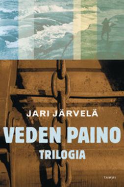 Järvelä, Jari - Veden paino- trilogia, e-kirja