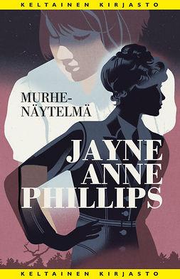 Phillips, Jayne Anne - Murhenäytelmä, e-kirja