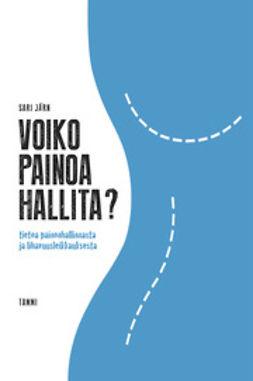 Järn, Sari - Voiko painoa hallita?: Tietoa painonhallinnasta ja lihavuusleikkauksesta, ebook
