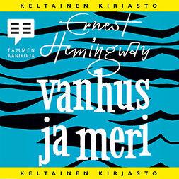 Hemingway, Ernest - Vanhus ja meri, äänikirja