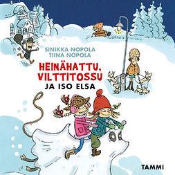 Nopola, Tiina - Heinähattu, Vilttitossu ja iso Elsa, audiobook