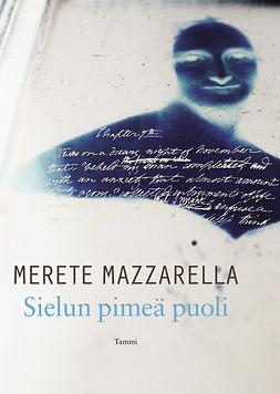 Mazzarella, Merete - Sielun pimeä puoli: Mary Shelley ja Frankenstein, e-kirja