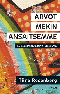 Rosenberg, Tiina - Arvot mekin ansaitsemme: Kansakunta, demokratia ja tasa-arvo, ebook