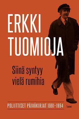 Tuomioja, Erkki - Siinä syntyy vielä rumihia: Poliittiset päiväkirjat 1991-1994, ebook