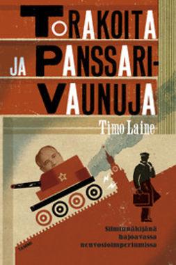 Laine, Timo - Torakoita ja panssarivaunuja: Silminnäkijänä hajoavassa neuvostoimperiumissa, e-kirja