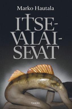 Hautala, Marko - Itsevalaisevat, ebook