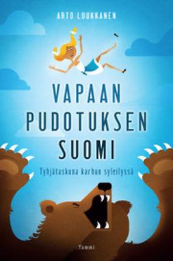Luukkanen, Arto - Vapaan pudotuksen Suomi. Tyhjätaskuna karhun syleilyssä, e-kirja