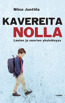 Junttila, Niina - Kavereita nolla: Lasten ja nuorten yksinäisyys, e-kirja