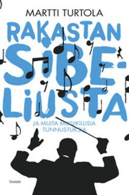 Turtola, Martti - Rakastan Sibeliusta - ja muita musiikillisia tunnustuksia, e-bok