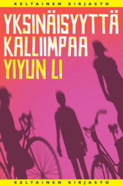 Li, Yiyun - Yksinäisyyttä kalliimpaa, e-bok