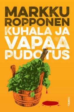 Ropponen, Markku - Kuhala ja vapaa pudotus, e-kirja