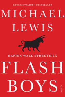 Lewis, Michael - Flash Boys. Kapina Wall Streetilla, e-bok