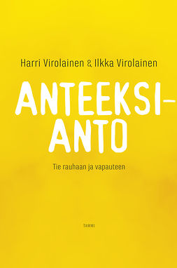 Virolainen, Harri - Anteeksianto: Tie vapauteen ja rauhaan, ebook