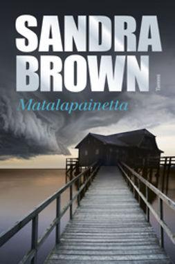 Brown, Sandra - Matalapainetta, e-kirja