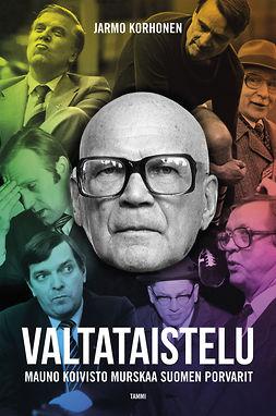 Valtataistelu. Mauno Koivisto murskaa Suomen porvarit