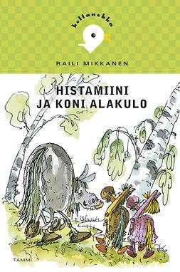 Mikkanen, Raili - Histamiini ja Koni Alakulo, e-kirja