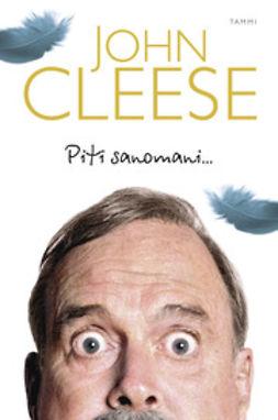 Cleese, John - Piti sanomani…, e-kirja