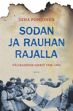 Pohjonen, Juha - Sodan ja rauhan rajalla: Välirauhan uhrit 1940-1941, e-bok