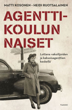 Kosonen, Matti - Agenttikoulun naiset: Lottana vakoilijoiden ja kaksoisagenttien keskellä, e-kirja