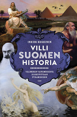 Koskinen, Inkeri - Villi Suomen historia: Välimeren Väinämöisestä Äijäkupittaan pyramideihin, ebook