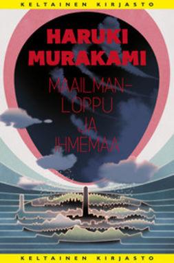 Murakami, Haruki - Maailmanloppu ja ihmemaa, e-bok