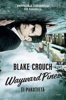 Crouch, Blake - Wayward Pines: Ei pakotietä, e-kirja